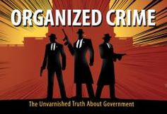 Organized Crime by Thomas J. DiLorenzo https://mises.org/library/organized-crime-unvarnished-truth-about-government