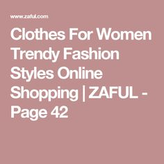 Clothes For Women Trendy Fashion Styles Online Shopping | ZAFUL - Page 42