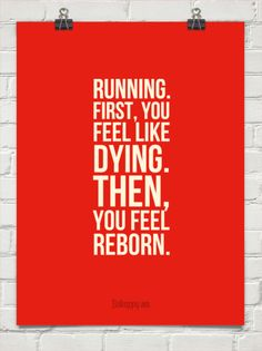 First, you feel like dying. Then, you feel reborn. #Running
