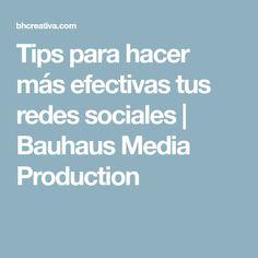 Tips para hacer más efectivas tus redes sociales | Bauhaus Media Production