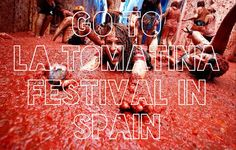Go to la tomatina festival in Spain. The whole point of this festival is to throw tomatoes at people. Yeah. Its awesome.