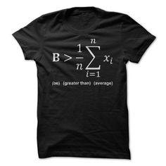 Math  Be Greater Than Average T-Shirt http://ift.tt/299jBvg