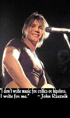 """I don't write music for critics or hipsters, I write for me"" - John Rzeznik of the Goo Goo Dolls"