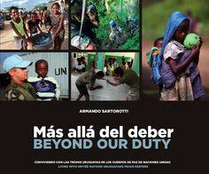 Más allá del deber / Beyond Our Duty Conviviendo con las tropas uruguayas de los Cuerpos de Paz de Naciones Unidas / Living with United Nations uruguayans' peace keepers
