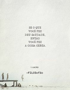 "Portuguese-English: ""If what you did gave longing, then you did the right thing. Favorite Quotes, Best Quotes, Life Quotes, More Than Words, Some Words, Tu Me Manques, Portuguese Quotes, Motivation, Note To Self"