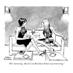 """He's interesting. But he's not Brazilian-bikini-wax interesting."" Two stylish women on sofa talking. Published in The New Yorker April 17, 2000"