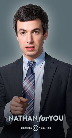 NATHAN FOR YOU | Created by Nathan Fielder, Michael Koman. With Nathan Fielder, William Heath, Anthony Napoli, Cornelius Ladd. Nathan Fielder uses his business degree and life experiences to help real small businesses turn a profit. But because of his unorthodox approach, Nathan's genuine efforts to do good often draw real people into an experience far beyond what they signed up for.