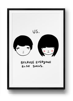Us. Because everyone else sucks Print // Hehehe
