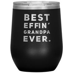 Best Effin' Grandpa Ever Thank You Pop Inspiring Appreciation Wine Tumbler 12 oz Funny Gifts For Friends, Best Gifts For Mom, Gifts For Husband, Best Husband, Best Mom, Wine Tumblers, Make Design, Mother Day Gifts, Wine Glass
