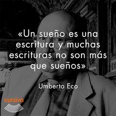 """""""Un sueño es una escritura y muchas escrituras no son más que sueños"""" Umberto Eco #cita #quote #escritura #literatura #libros #books #UmbertoEco"""