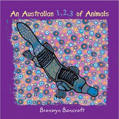 A lavishly illustrated counting book by well-known Aboriginal artist Bronwyn Bancroft. The book Aboriginal Art Animals, Aboriginal Artists, Aboriginal Culture, Australian Animals, Australian Art, Australia Crafts, Aboriginal Education, Art Education, Naidoc Week