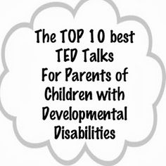 The Top 10 BEST TED Talks for Parents of Children with Developmental Disabilities  - Pinned by @PediaStaff – Please Visit  ht.ly/63sNt for all our pediatric therapy pins