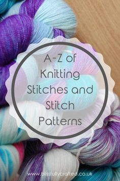 A-Z of Knitting Stitches and Stitch Patterns | There are so many ways to create beautiful patterns and textures with just the knit and purl stitch and a little bit of dexterity. I've done a round-up of all the essential basic stitches, including stocking stitch and rib, plus lots of my favourite decorative stitches too!