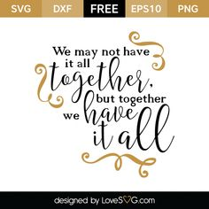 *** FREE SVG CUT FILE for Cricut, Silhouette and more *** We may not Have all Together