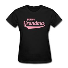 FUNKY GRANDMA WOMEN T-SHIRT (Text can be change...interesting!!)  You must try now! $17.50