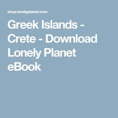 Greek Islands - Crete - Download Lonely Planet eBook
