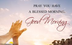 Good Morning Blessings Images Quotes for best wishes ever. Hearlty blessings to your loved ones, family members, kids. A blessing can change whole day in positive way. Blessed Morning Quotes, Good Morning Prayer, Good Morning My Friend, Morning Blessings, Morning Prayers, Good Morning Quotes, Good Morning Inspiration, Good Morning Images, Good Morning Wallpaper