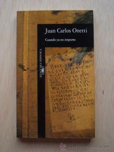 Cuando ya no importe de Juan Carlos Onetti.