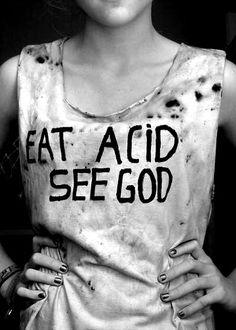 eat acid...see god.