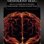 """""""Nieświadomy mózg. Jak to, co dzieje się za progiem świadomości, wpływa na nasze życie"""" – Leonard Mlodinow – recenzja"""