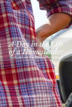 A Day in the Life of a Homesteader www.theelliotthomestead.com