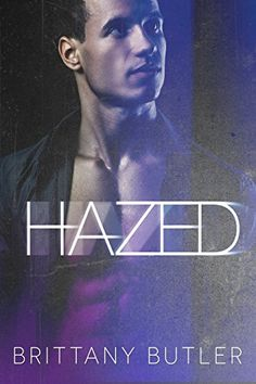 Hazed (The Hazed Series Book 1) by Brittany Butler…
