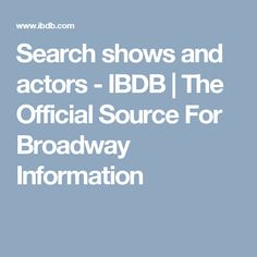Search shows and actors - IBDB | The Official Source For Broadway Information