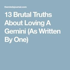 13 Brutal Truths About Loving A Gemini (As Written By One)