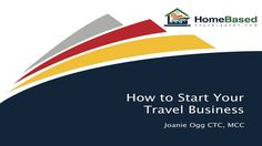 A complete textual and video tutorial on how to start a home based travel agency.