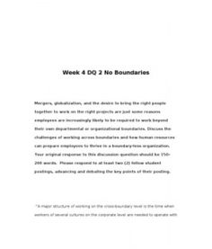 Week 4 DQ 2 No Boundaries    Mergers, globalization, and the desire to bring the right people together to work on the right projects are just some reasons employees are increasingly likely to be required to work… (More)