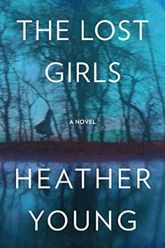 The Lost Girls: A Novel by Heather Young