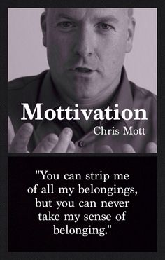 Why? Because everything which promotes my sense of belonging is untouchable. - Chris Mott - www.mottivation.com