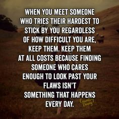 When you meet someone who tries their hardest to stick by you regardless of how difficult you are, keep them. Keep them at all costs because finding someone who cares enough to look past your flaws isn't something that happens every day. #relationshipquotes #countrycouple #lifefactquotes #countrythang #countrythangquotes #countryquotes #countrysayings