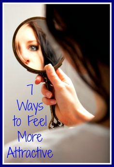 Beautiful Inside and Out - 7 Ways to Feel More Attractive - Tips that can help…