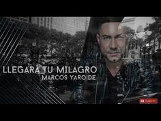 Marcos Yaroide - Llegará tu milagro / Álbum la vida es 2017 (Lyrics) - YouTube