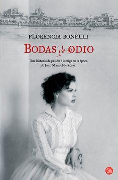 una historia de amor en los tiempos de Juan Manuel de Rosas. Muy buena novela de Florencia Bonelli