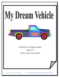 My Dream Vehicle Gr 6-9 Math Project: Percents, Interest, DecimalsThis project was designed with a certain group in mind - disengaged boys. In this 20 page math project, students choose a vehicle from a newspa...