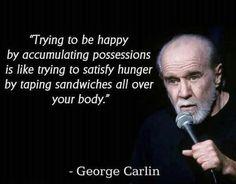 Wisdom... George Carlin.