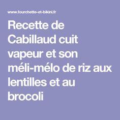 Recette de Cabillaud cuit vapeur et son méli-mélo de riz aux lentilles et au brocoli