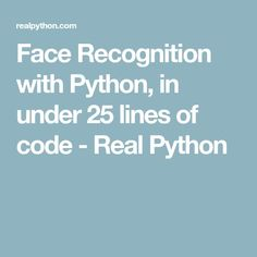 Face Recognition with Python, in under 25 lines of code - Real Python