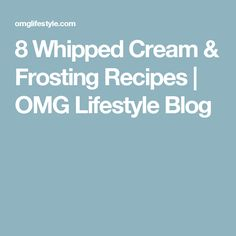 8 Whipped Cream & Frosting Recipes | OMG Lifestyle Blog