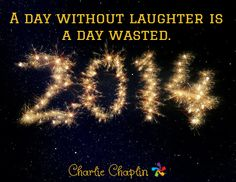 A day without laughter is a day wasted. / Charlie Chaplin