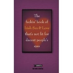 The Feckin' Book of Irish Sex and Love: That's not fit for decent people's eyes (The Feckin' Collection)