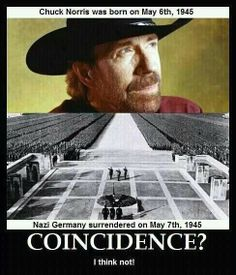 Everyone loves a good Chuck Norris meme. -- Chuck Norris was born on May Nazi Germany surrendered on May Coincidence? I think not. Chuck Norris Memes, Haha Funny, Funny Shit, Funny Memes, Funny Stuff, Hilarious Jokes, Funniest Memes, Def Not, Humor Grafico