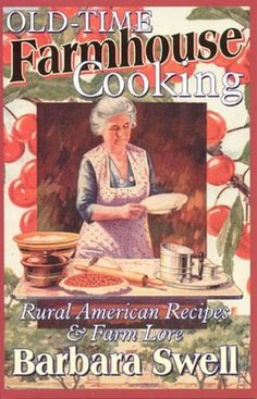 Old-Time Farmhouse Cooking: Rural America Recipes & Farm Lore by Barbara Swell 1883206413 9781883206413 Retro Recipes, Old Recipes, Vintage Recipes, Cookbook Recipes, Light Recipes, Homemade Cookbook, Cookbook Ideas, Bread Recipes, Antique Books