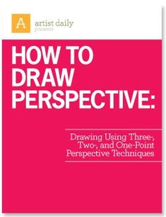 How to Draw Perspective: Drawing Using Three-, Two, and One-Point Perspective Techniques - Artist Daily