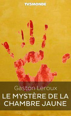 """Bibliothèque Numérique #TV5MONDE - Gaston Leroux, """"Le Mystère de la chambre jaune"""""""