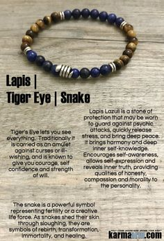 Tiger's Eye lets you see everything. It stimulates taking action, and helps you to make decisions with discernment and understanding, and unclouded by your emotions.Tiger Eye recognizes your needs and will lead you there. It differentiates between what you want and what you need and will send you what you need to grow and prosper....Yoga Bracelets. Chakra Charm Stretch Bracelets. Mens Womens. Blue Lapis Tiger Eye Snake.