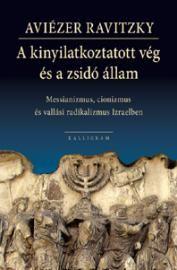 Kalligram - Könyveink/A kinyilatkoztatott vég és a zsidó állam - hírek, könyvek, folyóirat, sorozatok, szerzők