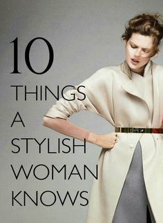 10 THINGS EVERY STYLISH WOMAN KNOWS